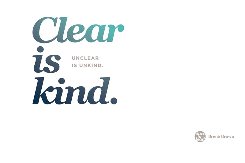 Clear is kind. Unclear is unkind