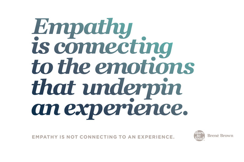 Empathy is connecting to the emotions that underpin an experience